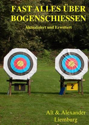 Fast alles über Bogenschießen / Fast alles über Bogenschiessen. von Liemburg,  Alt & Alexander