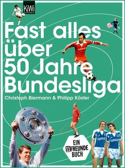 Fast alles über 50 Jahre Bundesliga von Biermann,  Christoph, Köster,  Philipp