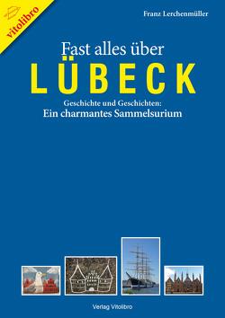 Fast alles über Lübeck von Lerchenmüller,  Franz