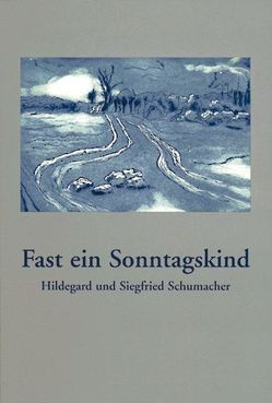 Fast ein Sonntagskind von Schumacher,  Hildegard