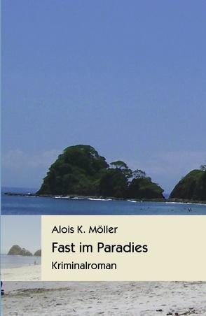 Fast im Paradies von Möller,  Alois K.