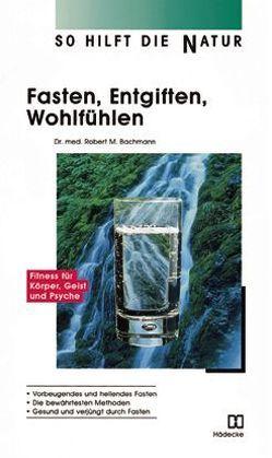 Fasten, Entgiften, Wohlfühlen von Bachmann,  Robert M