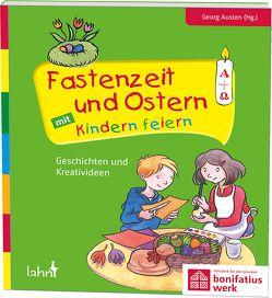 Fastenzeit und Ostern mit Kindern feiern von Austen,  Georg