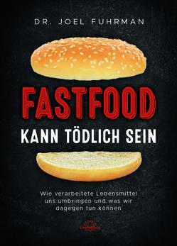 Fastfood kann tödlich sein von Fuhrman,  Joel