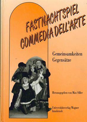Fastnachtspiel – Commedia dell´arte. Gemeinsamkeiten – Gegensätze von Siller,  Max