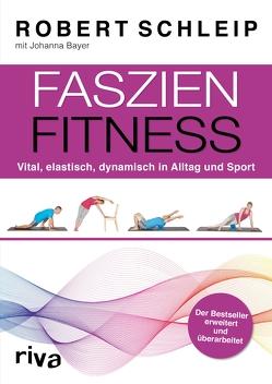 Faszien-Fitness – erweiterte und überarbeitete Ausgabe von Bayer,  Johanna, Schleip,  Robert