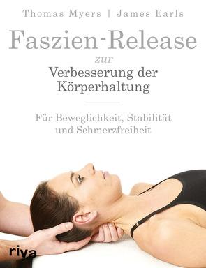 Faszien-Release zur Verbesserung der Körperhaltung von Earls,  James, Myers,  Thomas