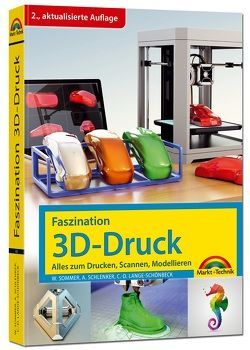 Faszination 3D Druck – 2. aktualisierte Auflage – alles zum Drucken, Scannen, Modellieren von Sommer,  Werner