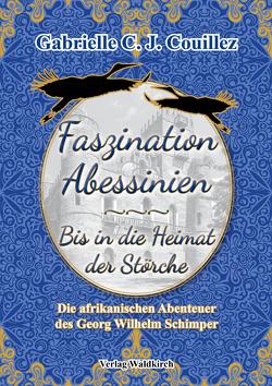 Faszination Abessinien – Bis in die Heimat der Störche von Couillez,  Gabrielle C. J.