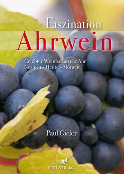 Faszination Ahrwein von Gieler,  Paul
