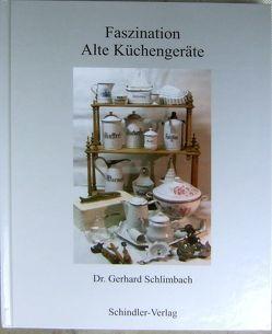 Faszination Alte Küchengeräte von Dr. Schlimbach,  Gerhard