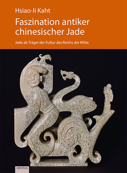 Faszination antiker chinesischer Jade von Kaht,  Hsiao-li