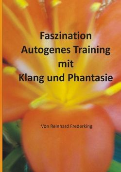 Faszination Autogenes Training mit Klang und Phantasie von Frederking,  Reinhard
