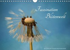 Faszination Blütenwelt (Wandkalender 2018 DIN A4 quer) von Dittmann,  Bettina