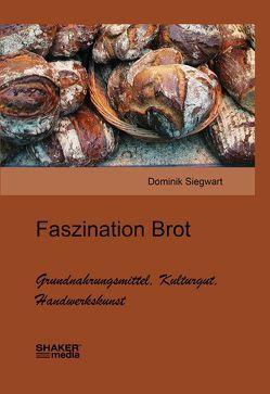 Faszination Brot von Siegwart,  Dominik