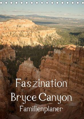 Faszination Bryce Canyon / Familienplaner (Tischkalender 2018 DIN A5 hoch) von Potratz,  Andrea
