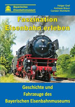 Faszination Eisenbahn erleben von Bayerisches Eisenbahnmuseum