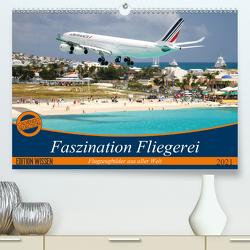 Faszination Fliegerei (Premium, hochwertiger DIN A2 Wandkalender 2021, Kunstdruck in Hochglanz) von Meyer,  Tis