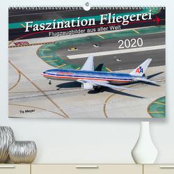 Faszination Fliegerei (Premium, hochwertiger DIN A2 Wandkalender 2020, Kunstdruck in Hochglanz) von Meyer,  Tis