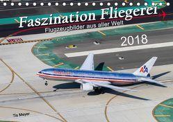 Faszination Fliegerei (Tischkalender 2018 DIN A5 quer) von Meyer,  Tis