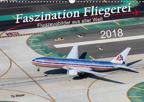 Faszination Fliegerei (Wandkalender 2018 DIN A3 quer) von Meyer,  Tis