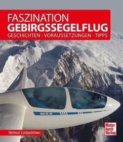 Faszination Gebirgssegelflug von Lindpointner,  Helmut