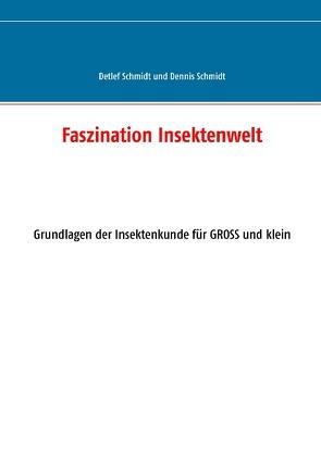 Faszination Insektenwelt von Schmidt,  Dennis D., Schmidt,  Detlef G.