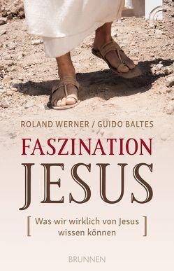 Faszination Jesus von Baltes,  Guido, Werner,  Roland