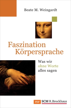 Faszination Körpersprache von Weingardt,  Beate M