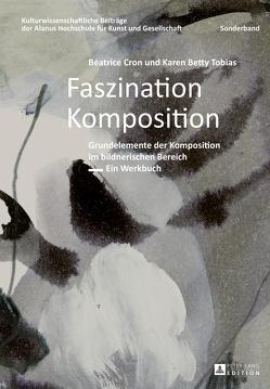 Faszination Komposition von Cron,  Béatrice, Tobias,  Karen Betty