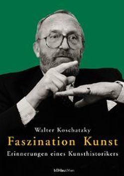 Faszination Kunst von Koschatzky,  Walter