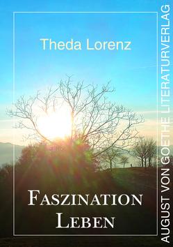 Faszination Leben von Lorenz,  Theda