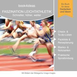 Faszination Leichtathletik: Schneller, höher, weiter (book4ideas klassisch)