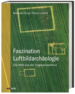 Faszination Luftbildarchäologie von Leidorf M.A.,  Klaus, Song,  Baoquan