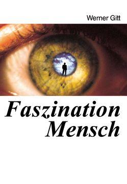 Faszination Mensch von Gitt,  Werner