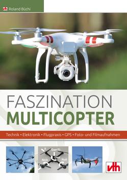Faszination Multicopter von Büchi,  Roland