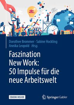 Faszination New Work: 50 Impulse für die neue Arbeitswelt von Brommer,  Dorothee, Hockling,  Sabine, Leopold,  Annika