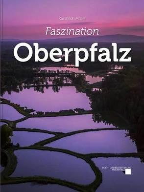 Faszination Oberpfalz von Müller,  Kai Ulrich