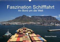 Faszination Schifffahrt – An Bord um die Welt (Wandkalender 2018 DIN A3 quer) von Petzold,  Eberhard