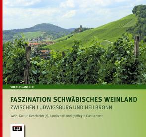 Faszination Schwäbisches Weinland zwischen Ludwigsburg und Heilbronn von Gantner,  Volker