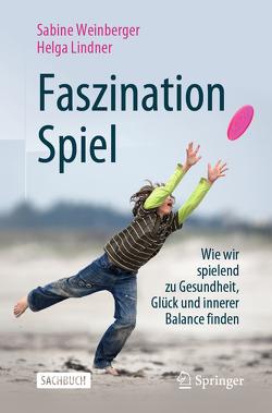 Faszination Spiel von Lindner,  Helga, Weinberger,  Sabine