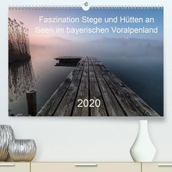 Faszination Stege und Hütten an Seen im bayerischen Voralpenland (Premium, hochwertiger DIN A2 Wandkalender 2020, Kunstdruck in Hochglanz) von Pauli & Tom Meier,  Nina