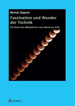 Faszination und Wunder der Technik von Dupont,  Werner