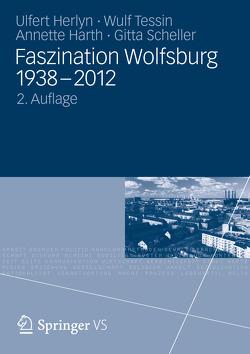 Faszination Wolfsburg 1938-2012 von Harth,  Annette, Herlyn,  Ulfert, Scheller,  Gitta, Tessin,  Wulf