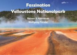 Faszination Yellowstone Nationalpark von Foerster,  Wolfgang