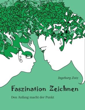 Faszination Zeichnen von Zotz,  Ingeborg