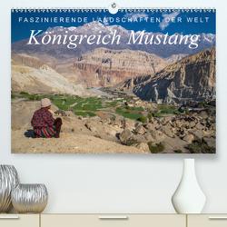 Faszinierende Landschaften der Welt: Königreich Mustang (Premium, hochwertiger DIN A2 Wandkalender 2021, Kunstdruck in Hochglanz) von Tschöpe,  Frank