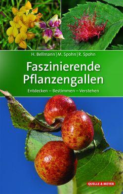 Faszinierende Pflanzengallen von Bellmann,  Heiko, Spohn,  Margot, Spohn,  Roland
