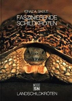 Faszinierende Schildkröten – Landschildkröten von Basile,  Ignaz, Naglschmid,  Friedrich
