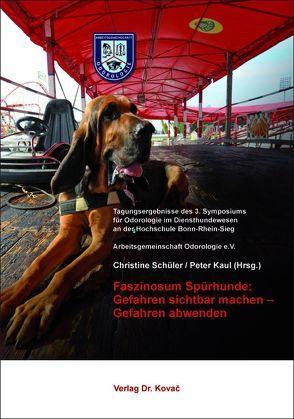 Faszinosum Spürhunde: Gefahren sichtbar machen – Gefahren abwenden von Kaul,  Peter, Schüler,  Christine